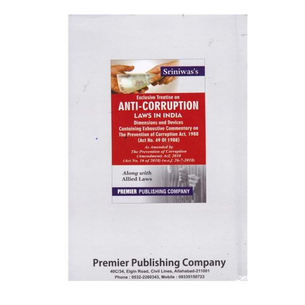 Sriniwas's Exclusive Treatise on ANTI CORRUPTION LAWS IN INDIA Dimension and Devices Containing Exhaustive Commentary on The Prevention of Corruption Act,1988 (English,Paperback) Edition -2019 Binding: Paperback Publisher: PREMIER PUBLISHING COMPANY Author: -NA- Revised by: -NA- Total Pages: -NA- Language: English Edition: 2019 ISBN: -NA- Country of Origin: India Generic Name: Regional Books