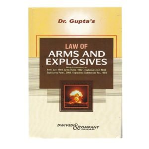 A Book on LAW OF ARMS AND EXPLOSIVES Being Commentary on Arms act 1959,Arms Rules 1962,Explosive Act 1884, Explosive Rules 2008,Explosive Substances Act 1908 by Dr. Gupta (English, Paperback) Edition -2019 Reprint