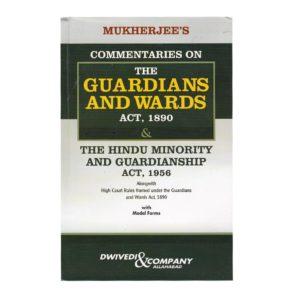 Mukherjee's Commentaries on THE GUARDIANS AND WARDS ACT ,1890 THE HINDU MINORITY AND GUARDIANSHIP ACT,1956