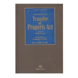 A Book on Commentary on Transfer of Property Act including Model Form As amendt. Act,2003 & Effect of SARFESI Act,2002 by Justice C.K. Thakker